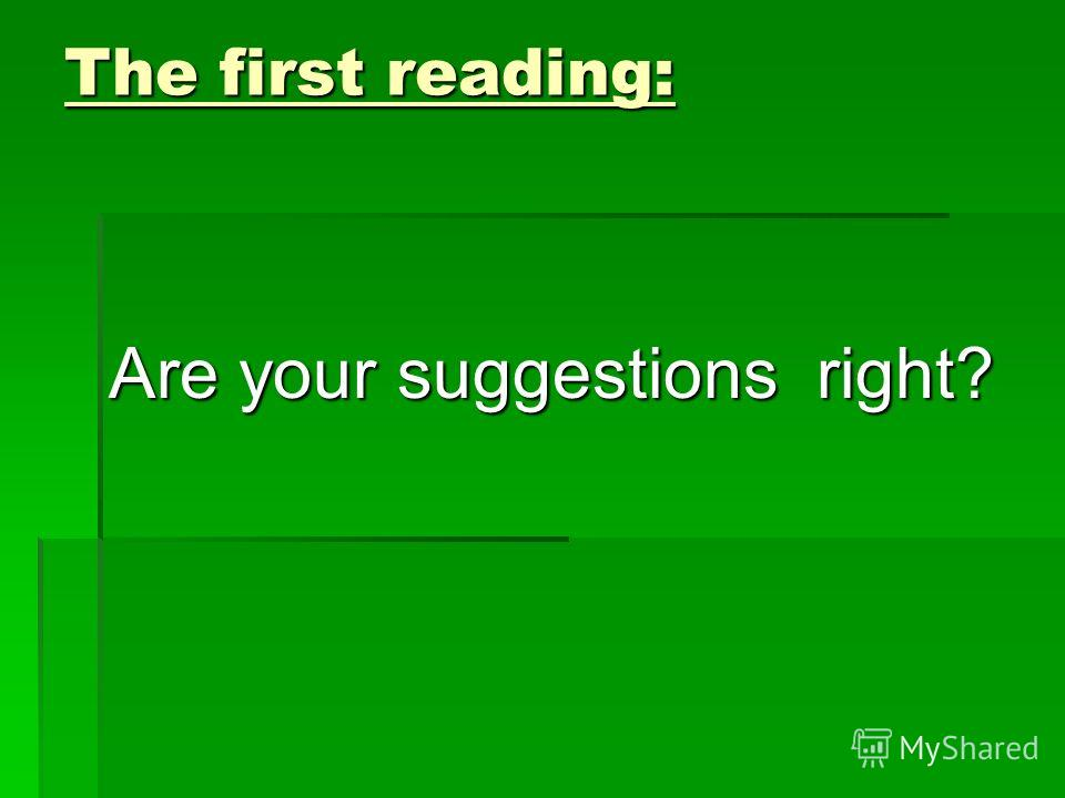 The first reading: Are your suggestions right?