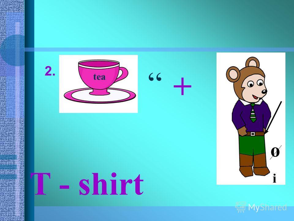 2. tea + o i T - shirt
