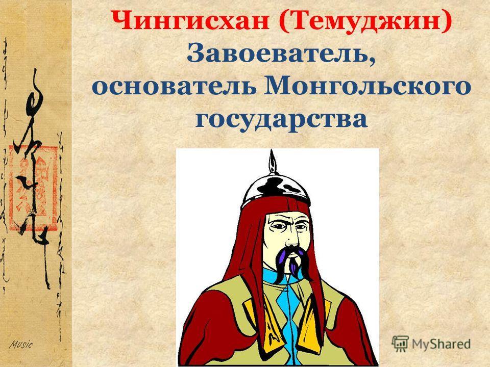 Чингисхан (Темуджин) Завоеватель, основатель Монгольского государства