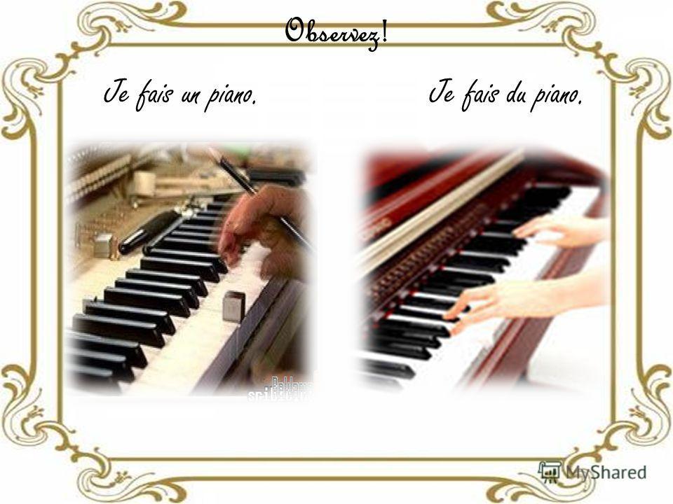 Observez! Je fais un piano. Je fais du piano.