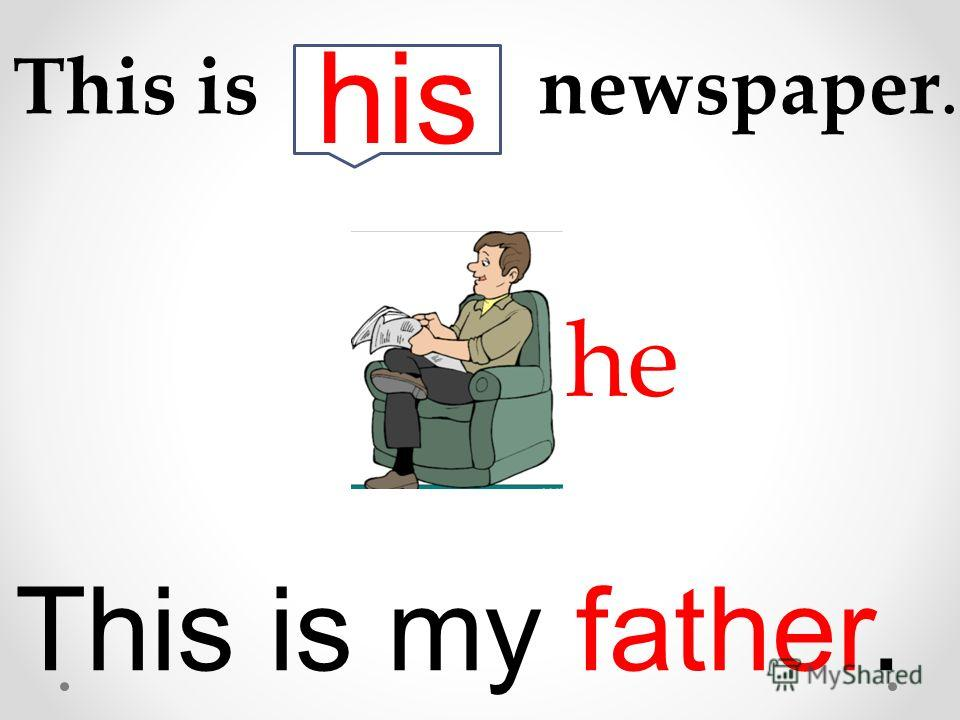 This is my father. This is newspaper. he his