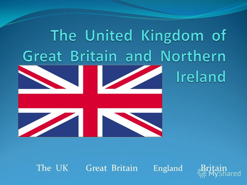 The UK Great Britain England Britain