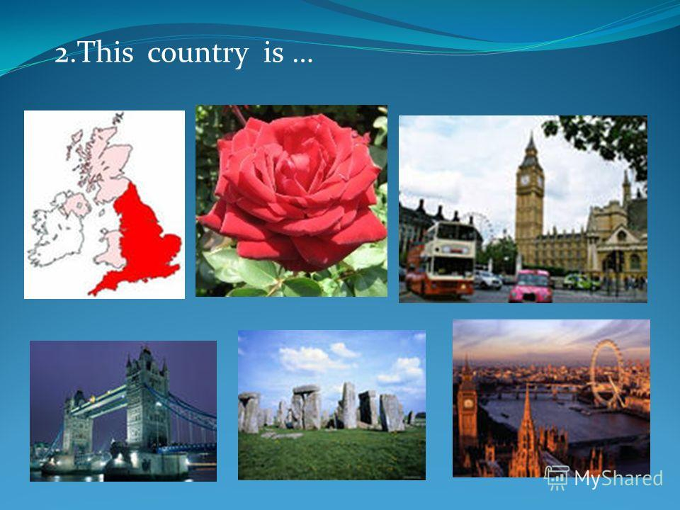 2.This country is …