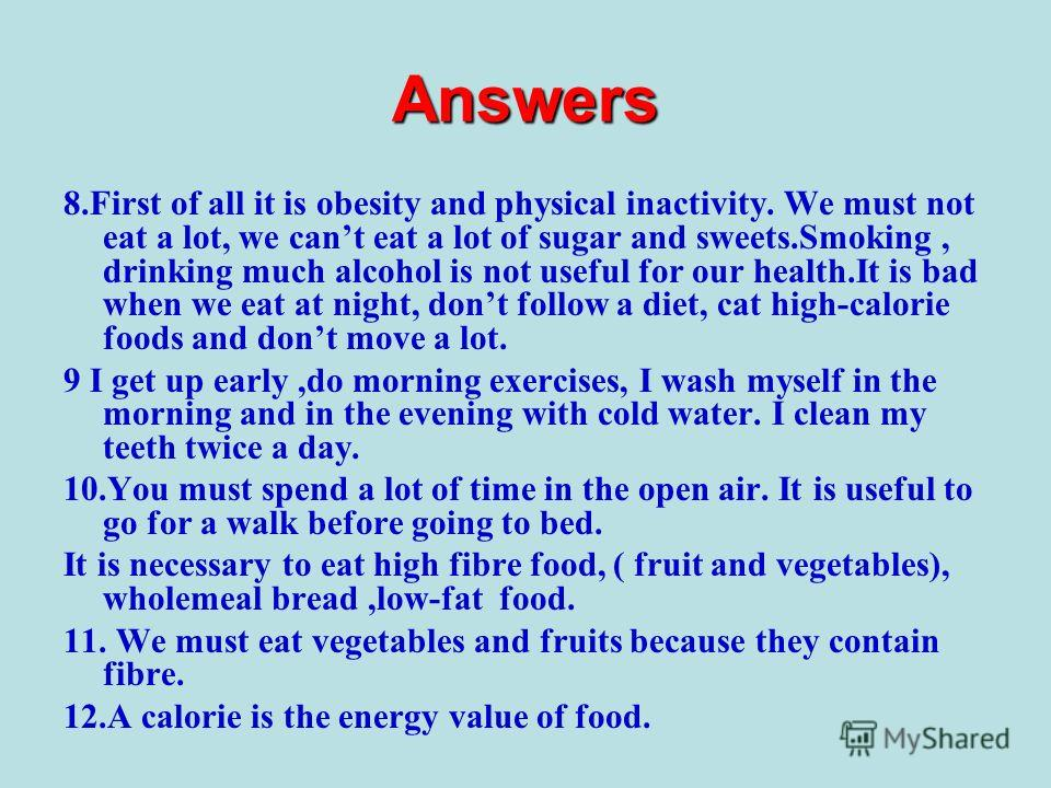Answers 8.First of all it is obesity and physical inactivity. We must not eat a lot, we cant eat a lot of sugar and sweets.Smoking, drinking much alcohol is not useful for our health.It is bad when we eat at night, dont follow a diet, cat high-calori