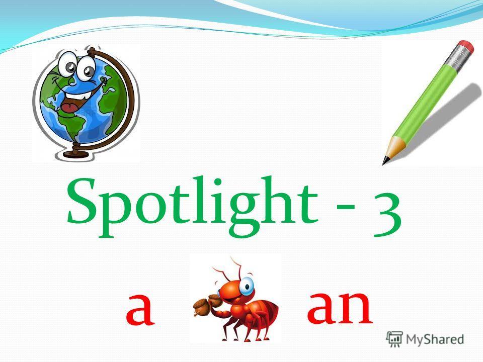 Spotlight - 3 a an