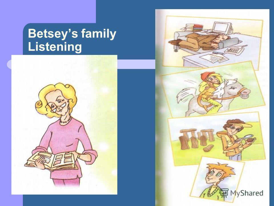 Betseys family Listening