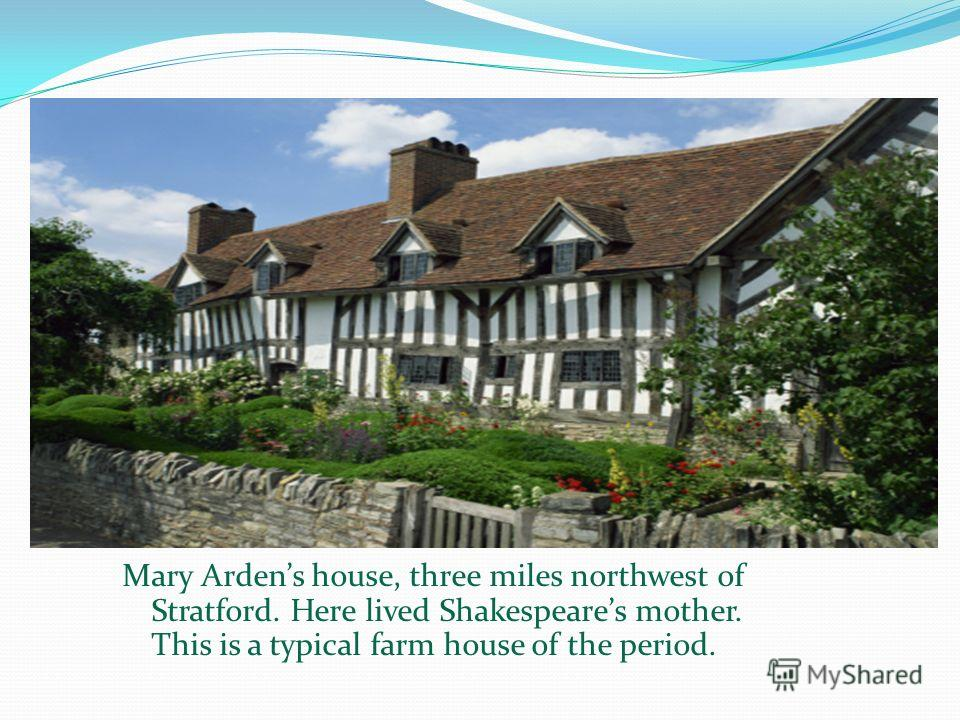 Mary Ardens house, three miles northwest of Stratford. Here lived Shakespeares mother. This is a typical farm house of the period.