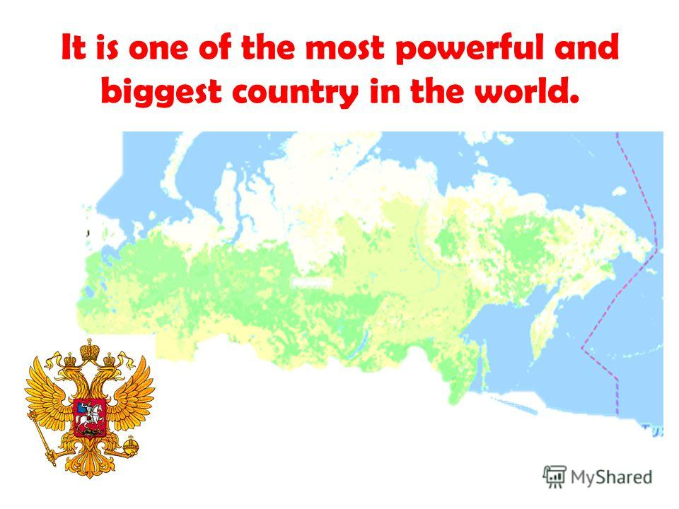 It is one of the most powerful and biggest country in the world.