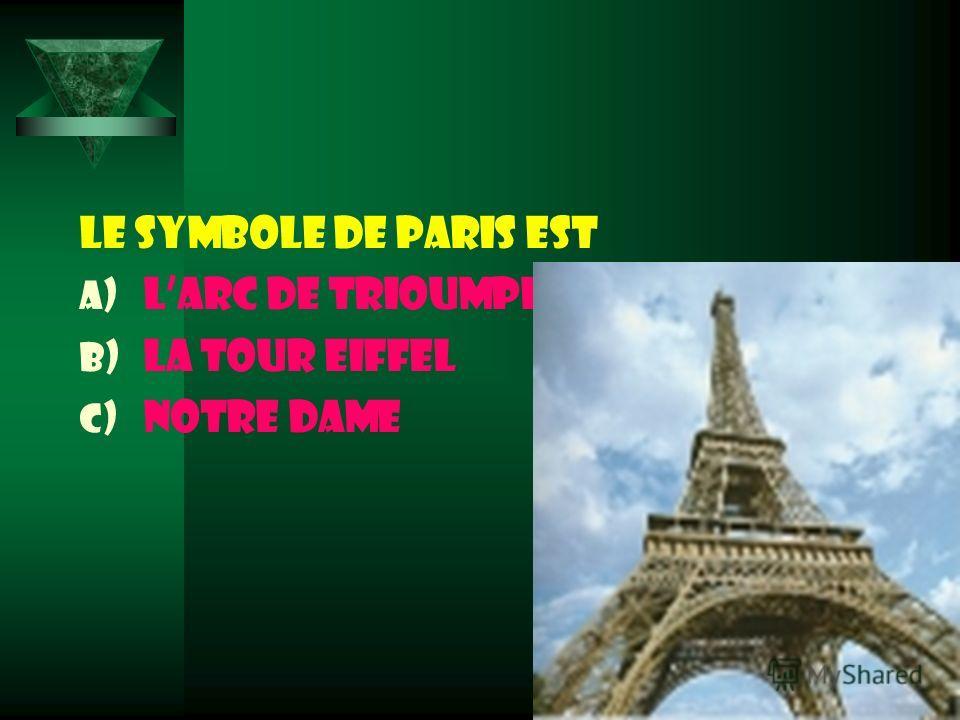 Le symbole de Paris est a) lArc de Trioumphe b) La Tour Eiffel c) Notre Dame