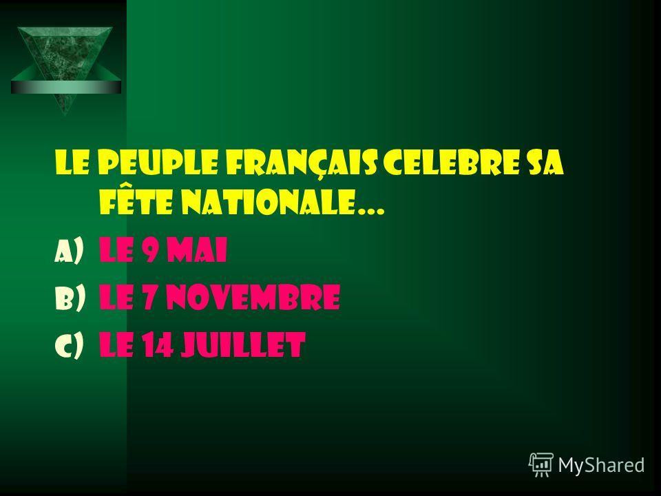 Le peuple français celebre sa fête nationale… a) Le 9 mai b) Le 7 novembre c) Le 14 juillet