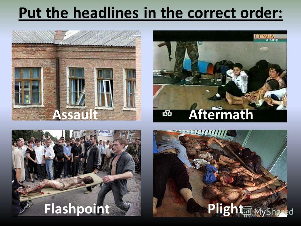 Put the headlines in the correct order: AssaultAftermath FlashpointPlight