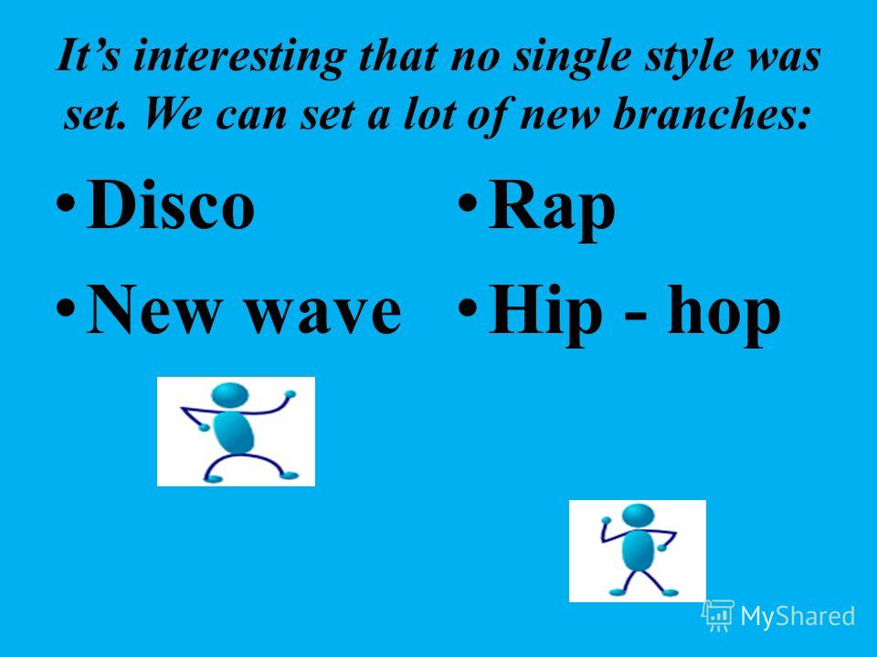 Its interesting that no single style was set. We can set a lot of new branches: Disco New wave Rap Hip - hop