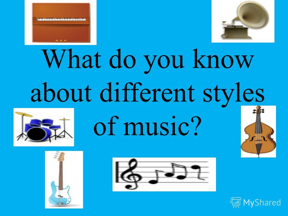 What do you know about different styles of music?