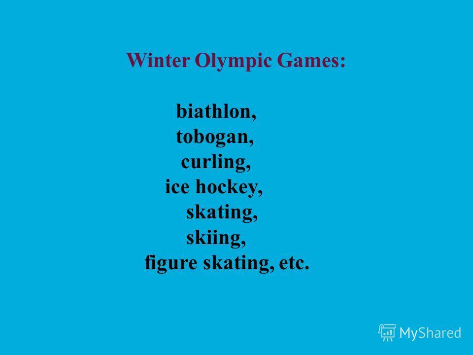 Winter Olympic Games: biathlon, tobogan, curling, ice hockey, skating, skiing, figure skating, etc.