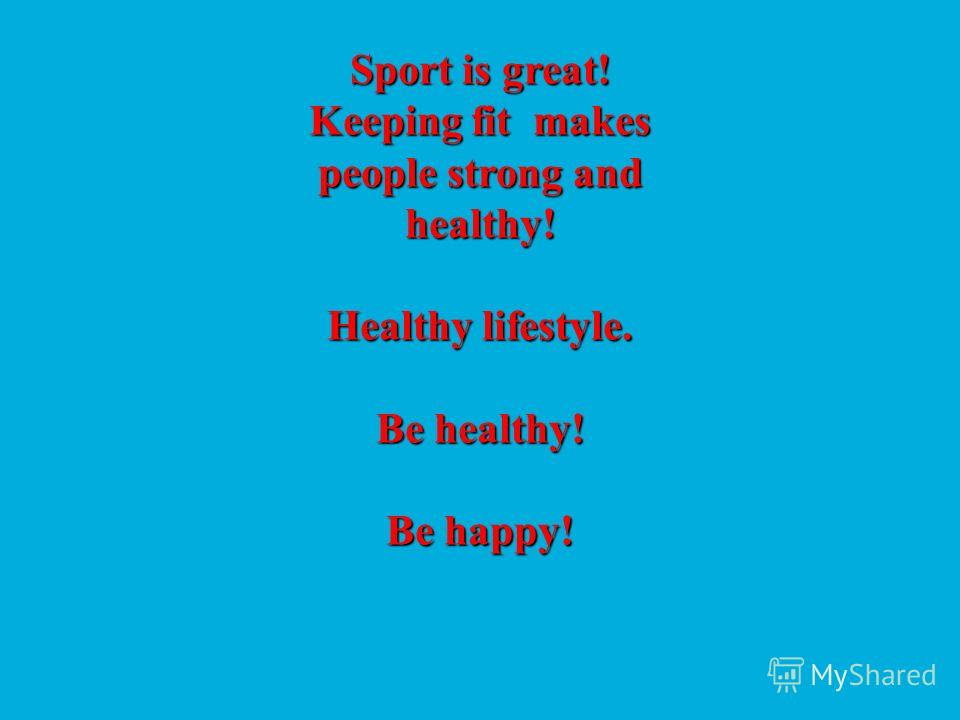 Sport is great! Keeping fit makes people strong and healthy! Healthy lifestyle. Be healthy! Be happy!