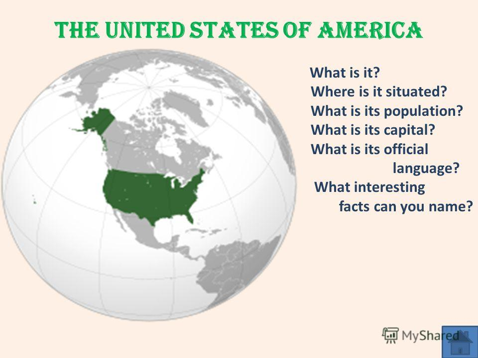 The United States of America What is it? Where is it situated? What is its population? What is its capital? What is its official language? What interesting facts can you name?