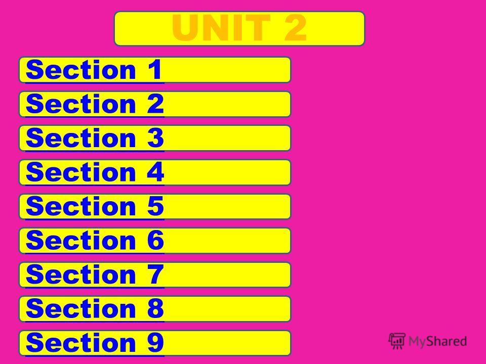 UNIT 2 Section 1 Section 2 Section 3 Section 4 Section 5 Section 6 Section 7 Section 8 Section 9