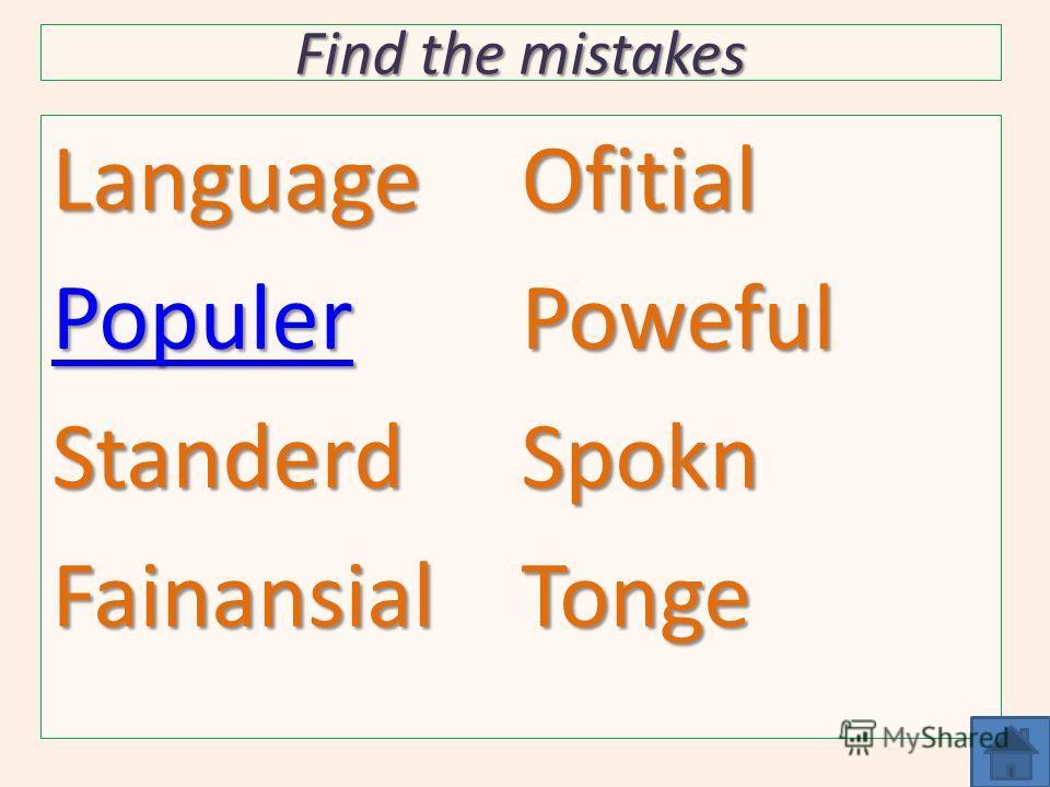 Find the mistakes Language Populer StanderdFainansialOfitialPowefulSpoknTonge