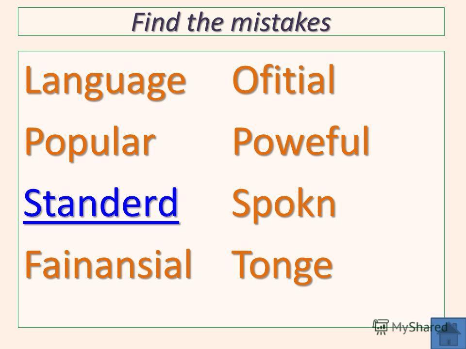 Find the mistakes LanguagePopular Standerd FainansialOfitialPowefulSpoknTonge