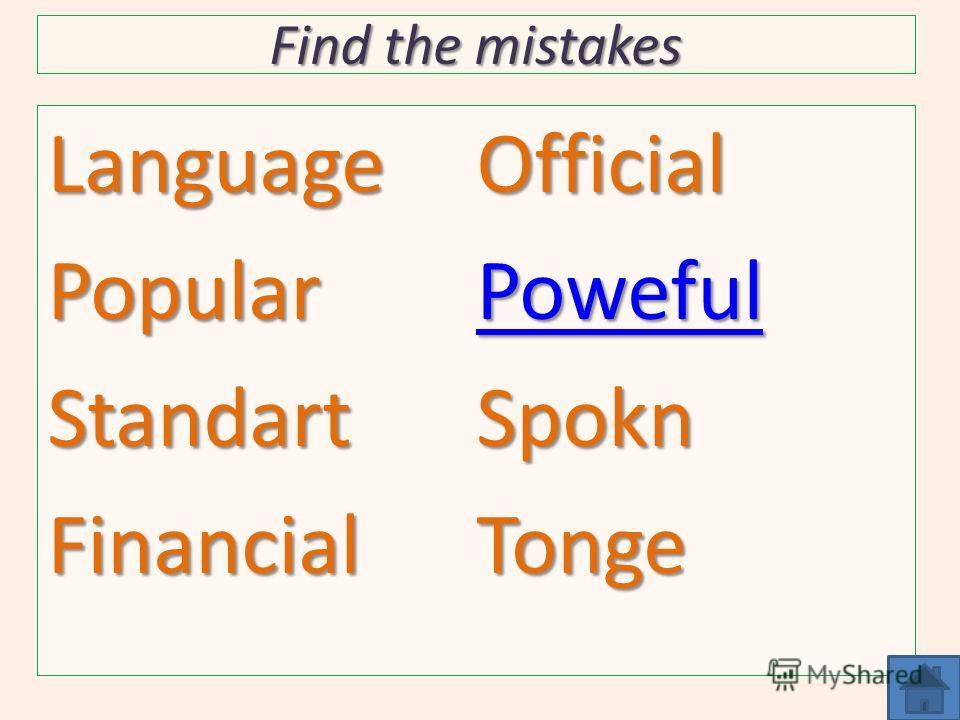 Find the mistakes LanguagePopularStandartFinancialOfficial Poweful SpoknTonge