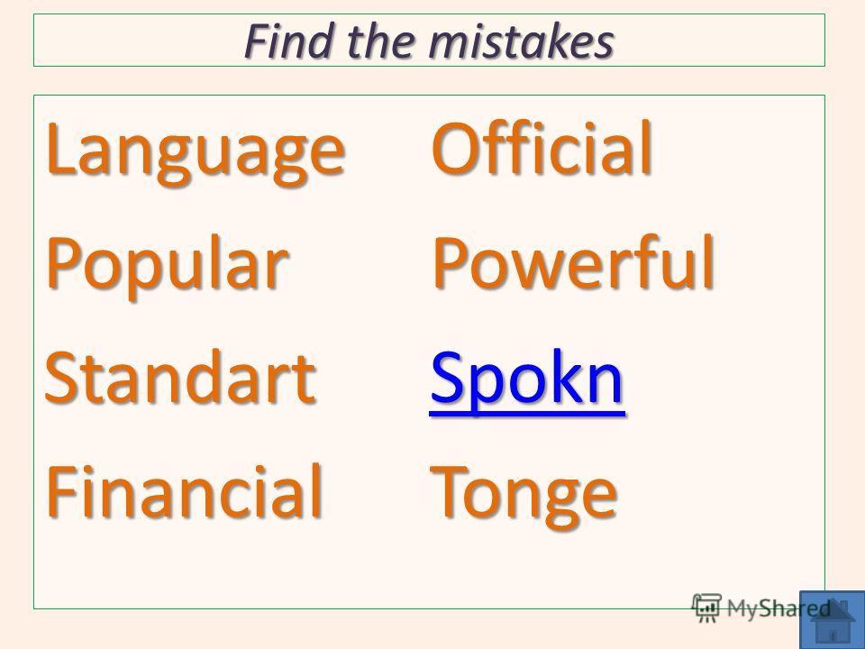 Find the mistakes LanguagePopularStandartFinancialOfficialPowerful Spokn Tonge