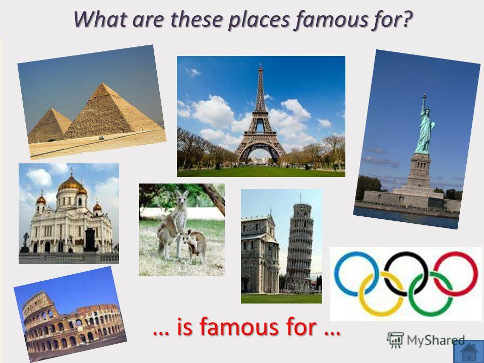 What are these places famous for? … is famous for …