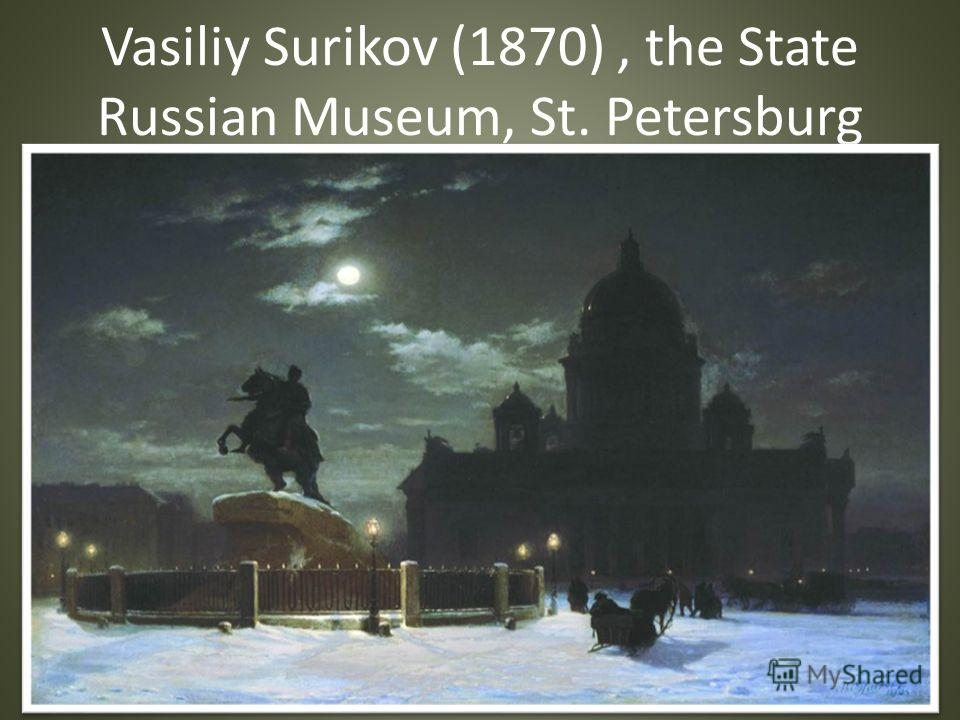 Vasiliy Surikov (1870), the State Russian Museum, St. Petersburg