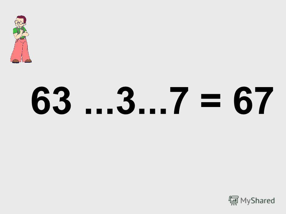63...3...7 = 67