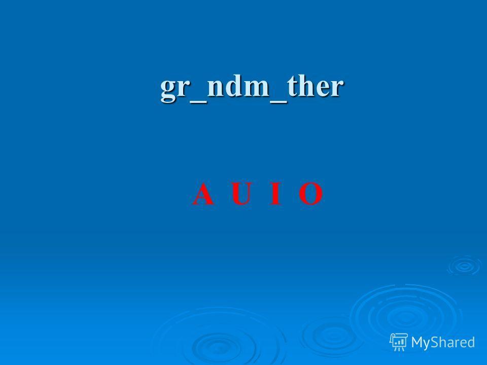gr_ndm_ther A U I O