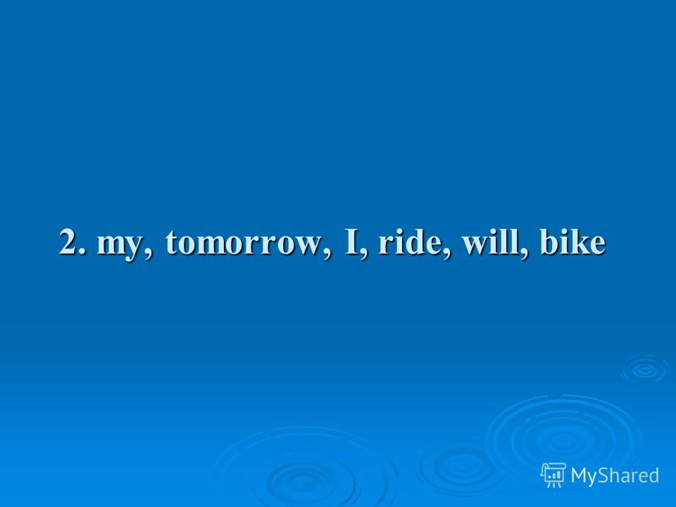 2. my, tomorrow, I, ride, will, bike
