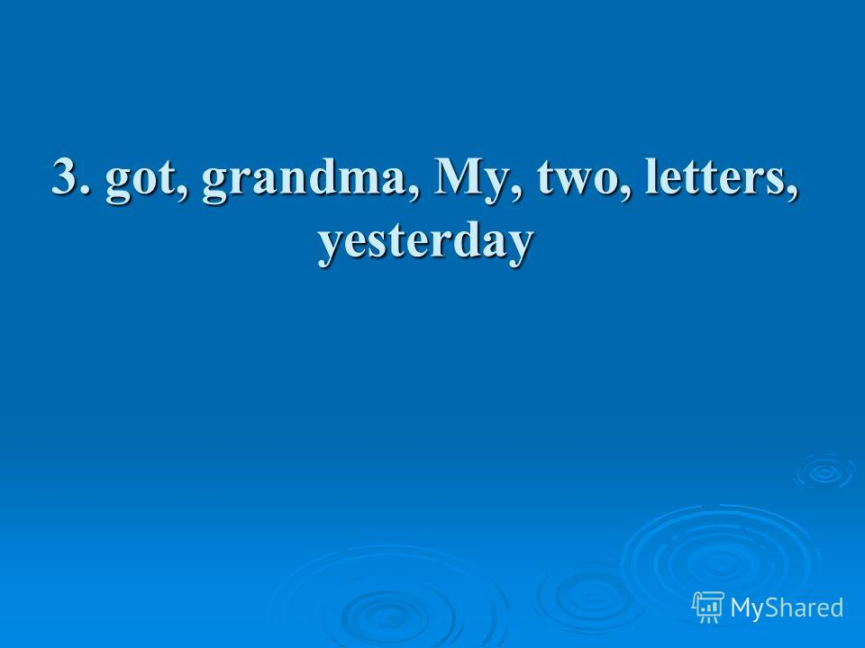 3. got, grandma, My, two, letters, yesterday
