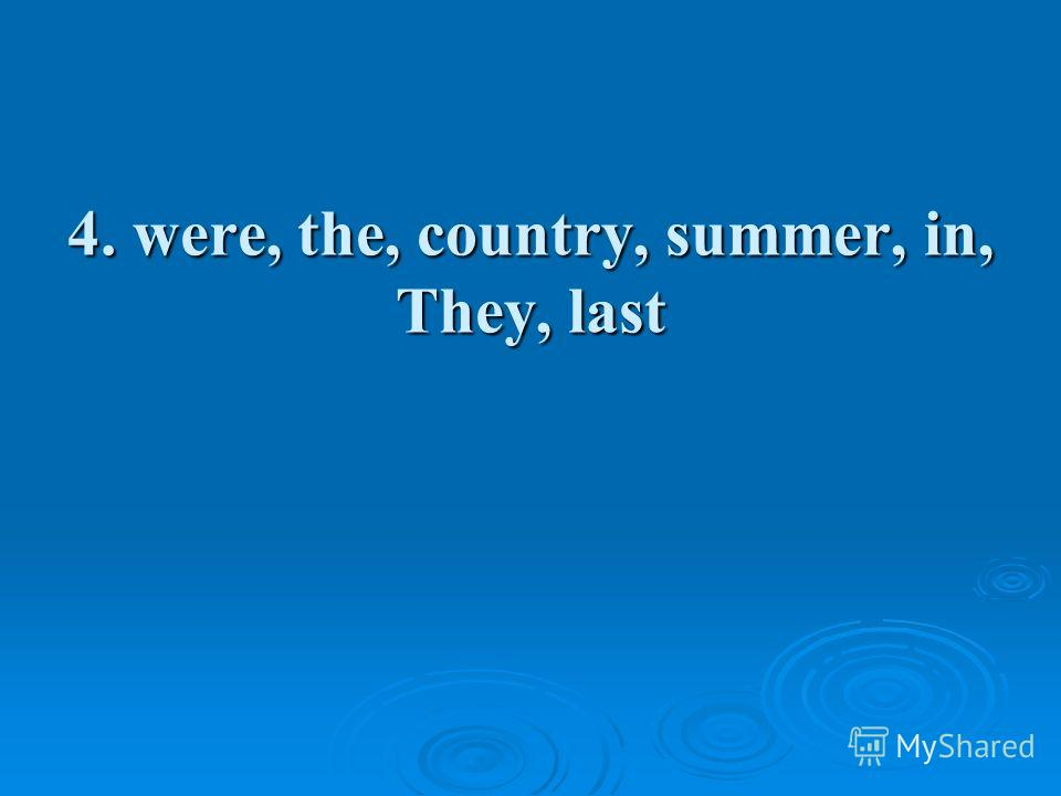 4. were, the, country, summer, in, They, last
