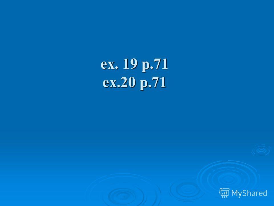 ex. 19 p.71 ex.20 p.71
