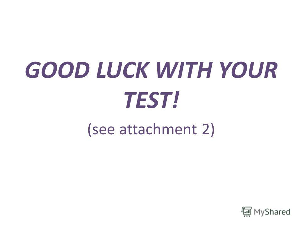 GOOD LUCK WITH YOUR TEST! (see attachment 2)