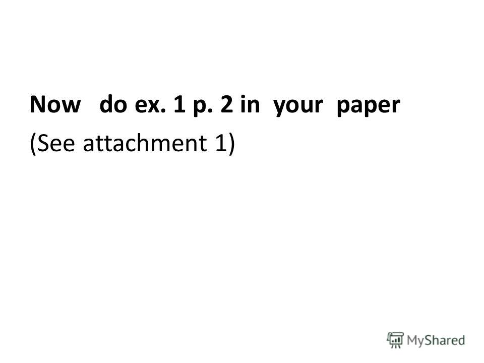 Now do ex. 1 p. 2 in your paper (See attachment 1)