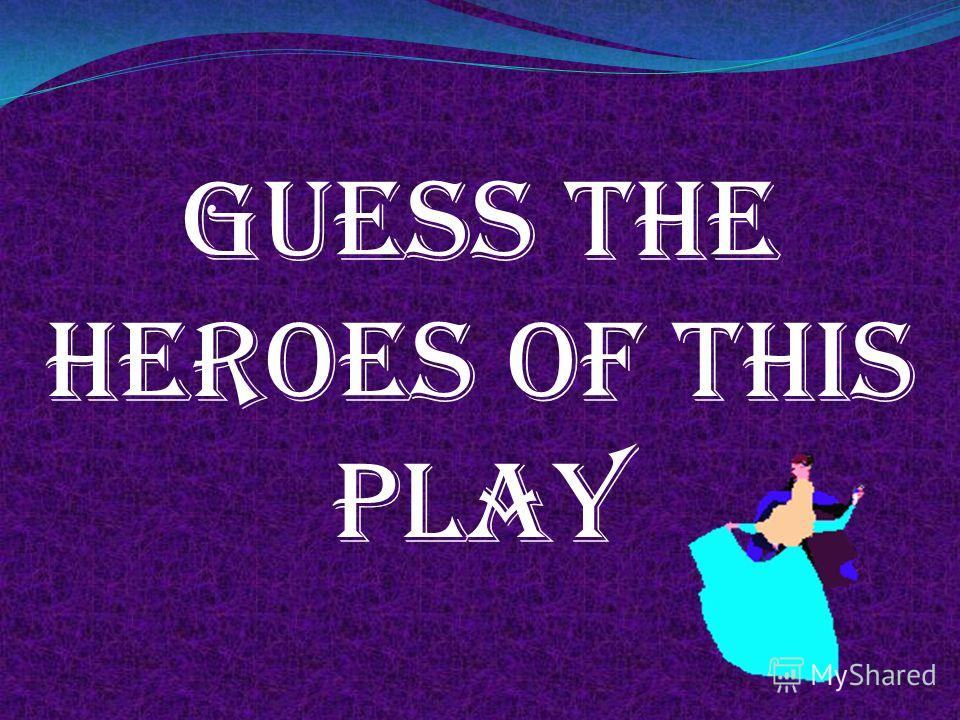 GUESS THE HEROES OF THIS PLAY