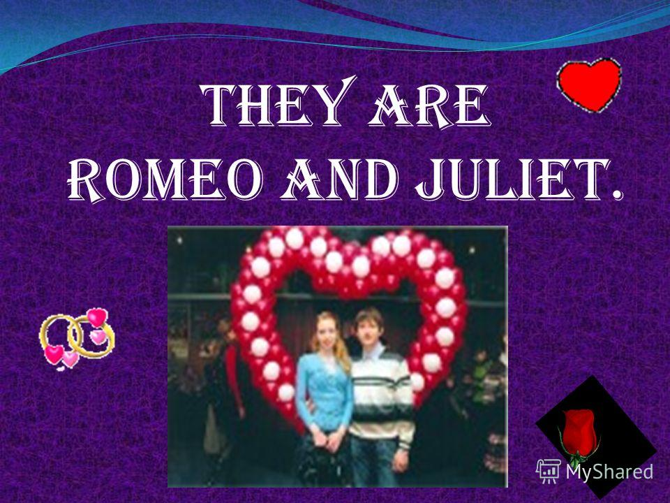 THEy are romeo and juliet.