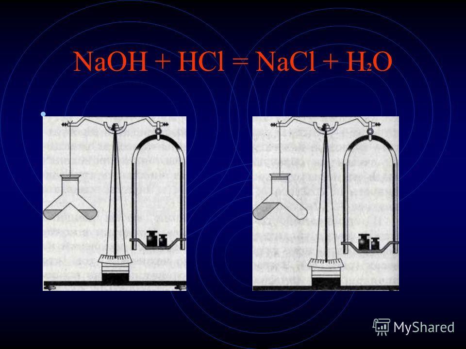 NaOH + HCl = NaCl + H 2 O