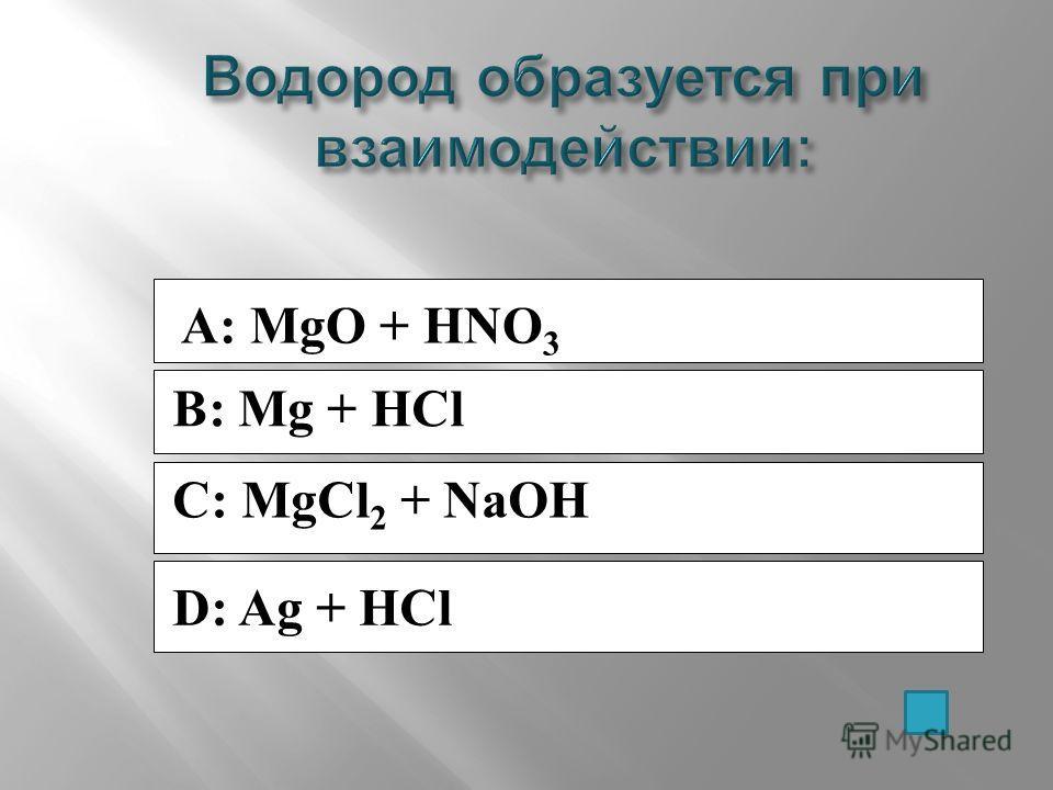 A: MgO + HNO 3 B: Mg + HCl C: MgCl 2 + NaOH D: Ag + HCl