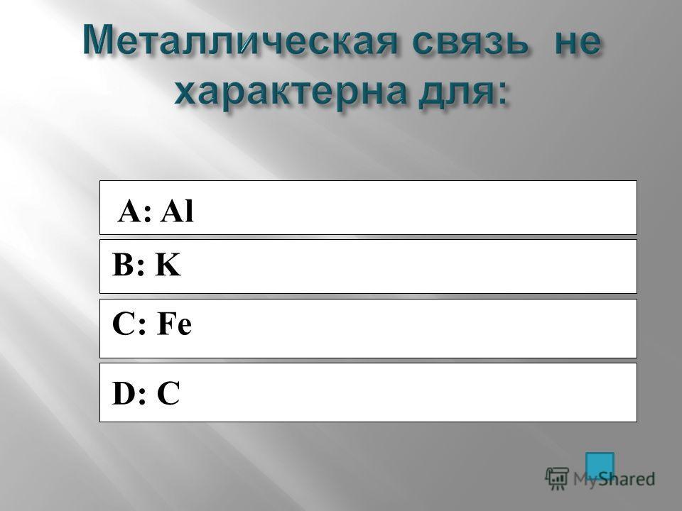 A: Al B: K C: Fe D: C