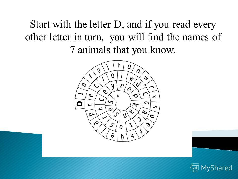 Start with the letter D, and if you read every other letter in turn, you will find the names of 7 animals that you know.