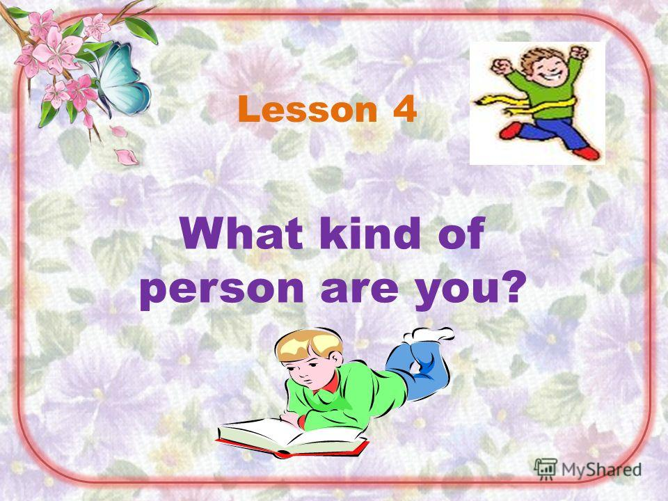 What kind of person are you? Lesson 4