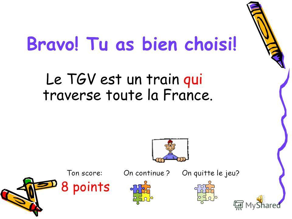 Le TGV est un train.... traverse toute la France. qui que où 8. Mets le pronom qui convient. - Вставь подходящее местоимение.