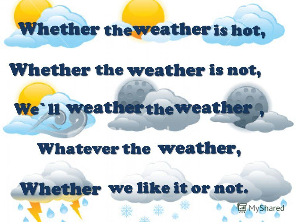 the is hot, the is not, We`ll the, Whatever the, we like it or not. the is hot, the is not, We`ll the, Whatever the, we like it or not. Whether weather weather weather Whether Whether weather weather