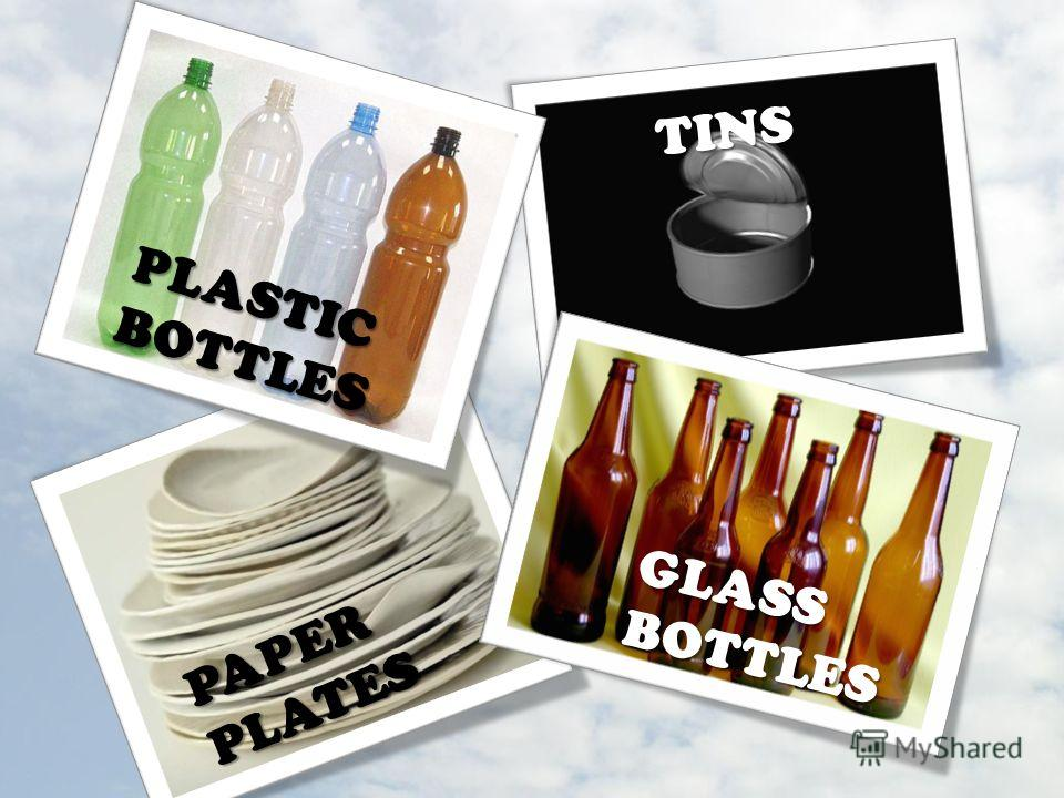 GLASS BOTTLES TINS PLASTIC BOTTLES PAPER PLATES