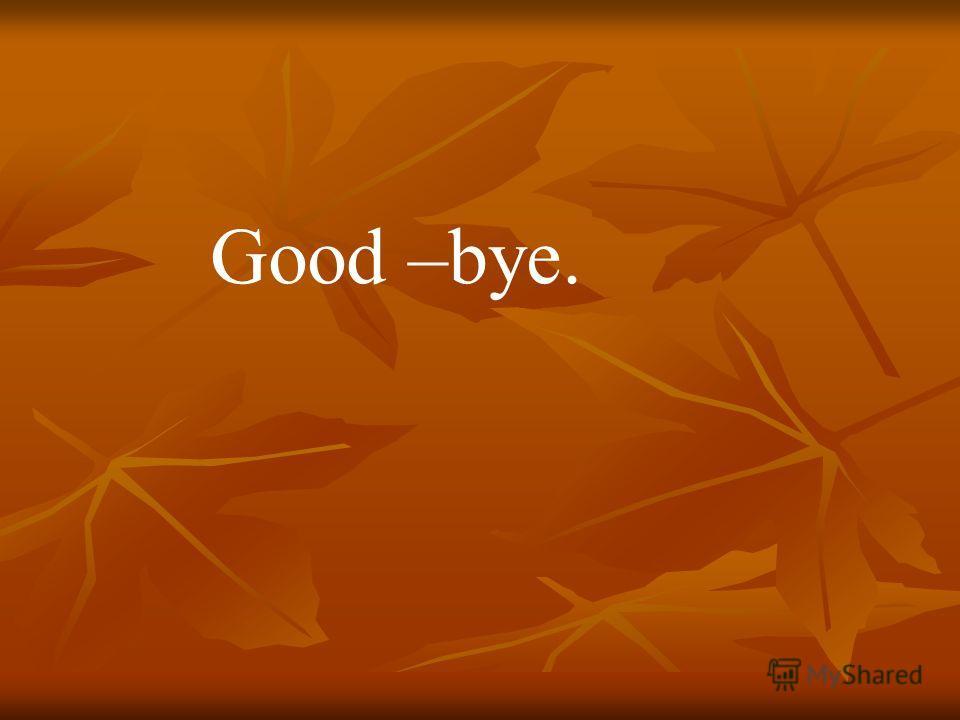 Good –bye.