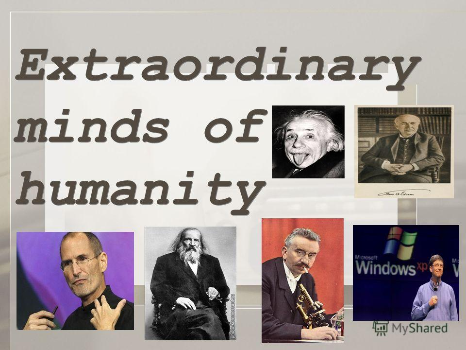 Extraordinary minds of humanity