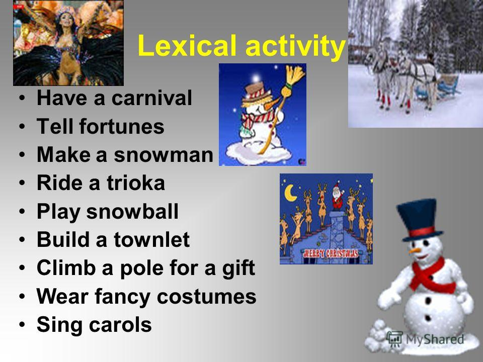 Lexical activity Have a carnival Tell fortunes Make a snowman Ride a trioka Play snowball Build a townlet Climb a pole for a gift Wear fancy costumes Sing carols