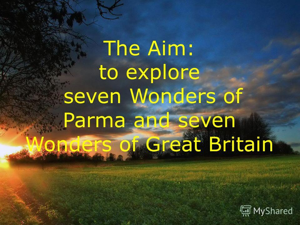 The Aim: to explore seven Wonders of Parma and seven Wonders of Great Britain