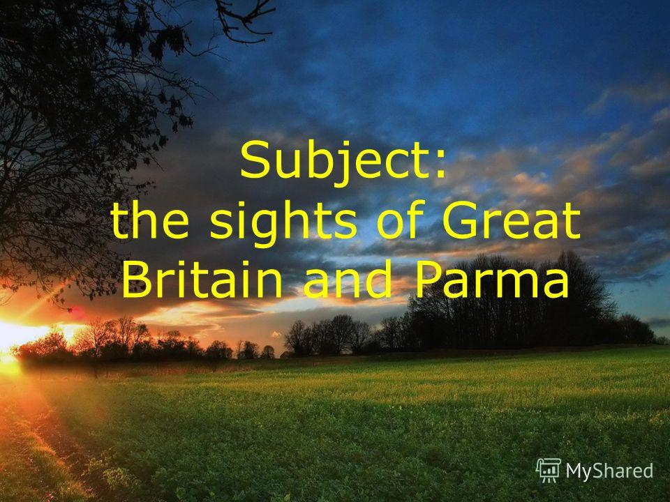 Subject: the sights of Great Britain and Parma